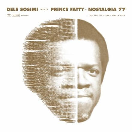 Dele Sosimi meets Prince Fatty & Nostalgia 77 - You No Fit Touch Am In Dub LP Wah Wah 45s