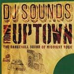 DJ Sounds From Uptown - The Dancehall Sound Of Midnight Rock CD Roots Records