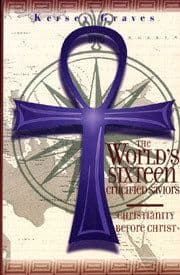 World's 16 Crucified Saviors (by Kersey Graves) BOOK