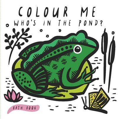 Colour Me: Whos in the Pond? Bath Book