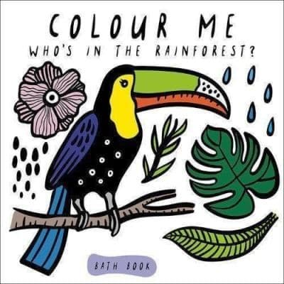 Colour Me: Whos in the Rain Forest?