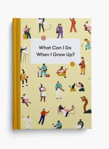 What Can I Do When I Grow Up: A Young Persons Guide to Careers, Money - and the Future