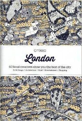 CITIx60: London : 60 Local Creatives Show You The Best of the City