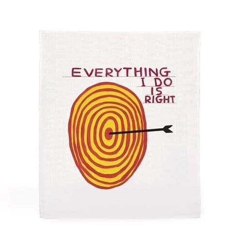 Everything I Do is Right Tea Towel by David Shrigley
