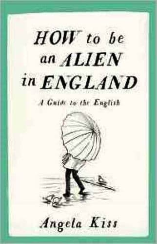 How to be an Alien in England: A Guide to the English